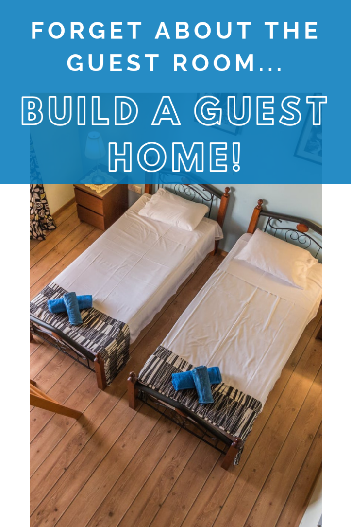 Forget about the guest room, build a guest home!.png