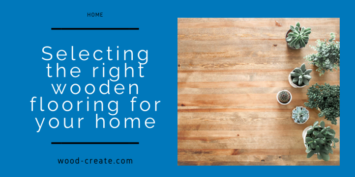 Selecting the right wooden flooring for your home.png
